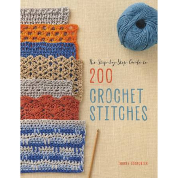 The Step-By-Step Guide to 200 Crochet Stitches Book